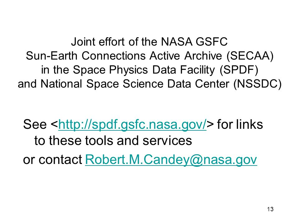 13 Joint effort of the NASA GSFC Sun-Earth Connections Active Archive (SECAA) in the Space Physics Data Facility (SPDF) and National Space Science Dat
