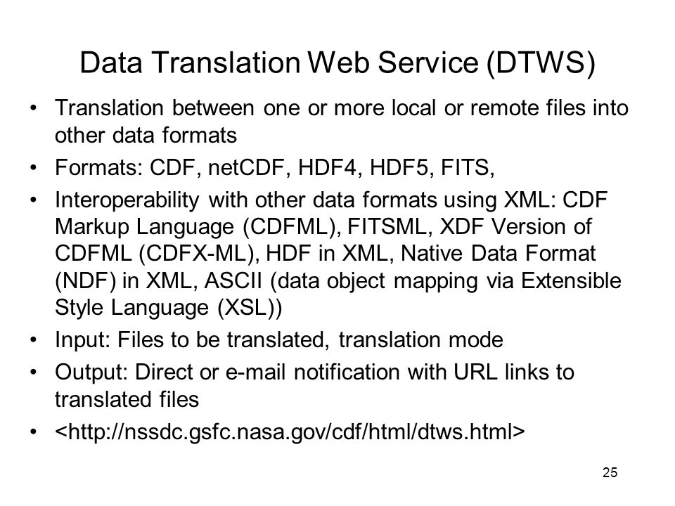 25 Data Translation Web Service (DTWS) Translation between one or more local or remote files into other data formats Formats: CDF, netCDF, HDF4, HDF5,