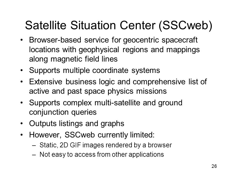 26 Satellite Situation Center (SSCweb) Browser-based service for geocentric spacecraft locations with geophysical regions and mappings along magnetic