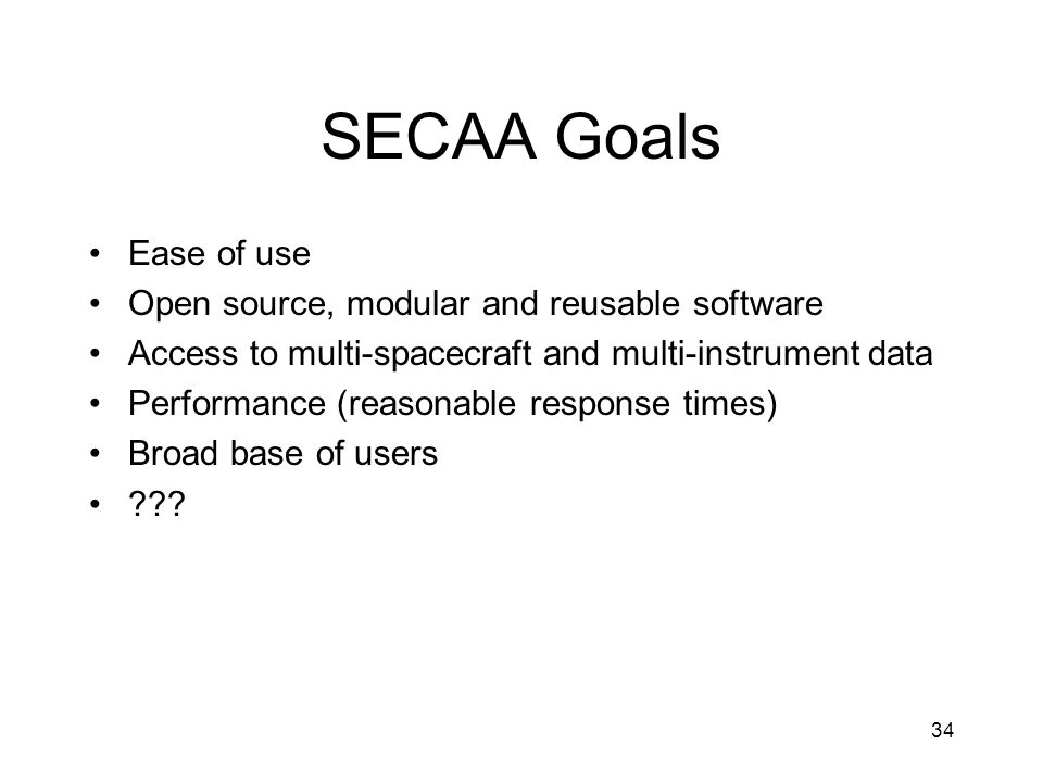34 SECAA Goals Ease of use Open source, modular and reusable software Access to multi-spacecraft and multi-instrument data Performance (reasonable res