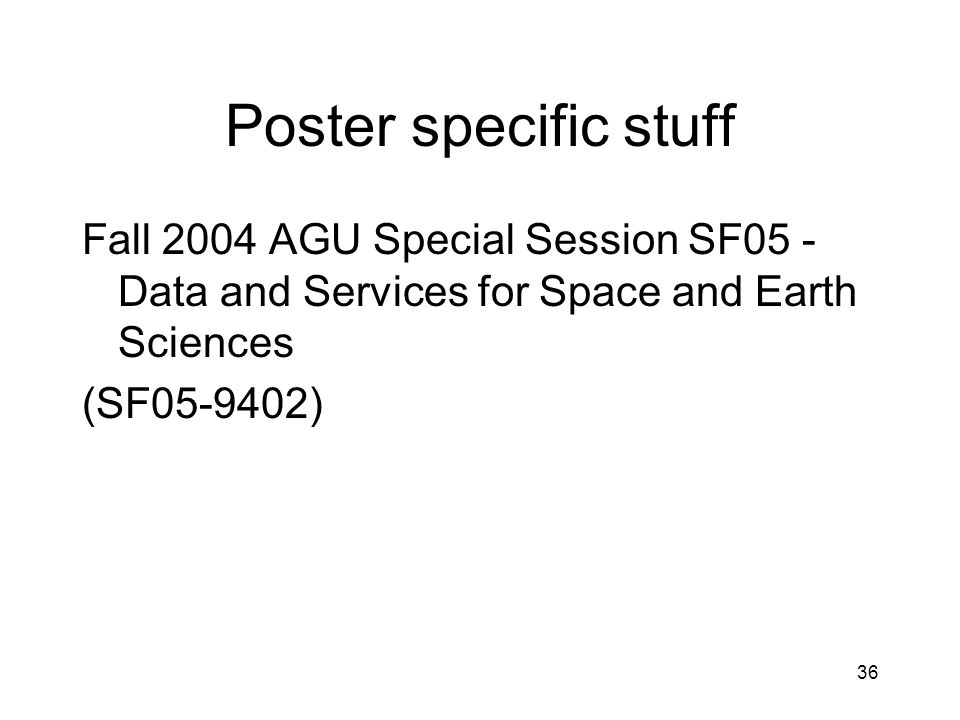 36 Poster specific stuff Fall 2004 AGU Special Session SF05 - Data and Services for Space and Earth Sciences (SF05-9402)