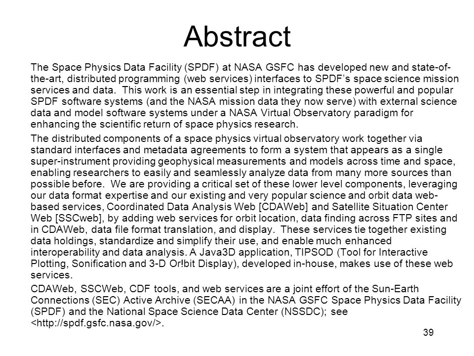39 Abstract The Space Physics Data Facility (SPDF) at NASA GSFC has developed new and state-of- the-art, distributed programming (web services) interf