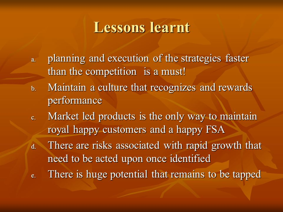 Lessons learnt a. planning and execution of the strategies faster than the competition is a must.