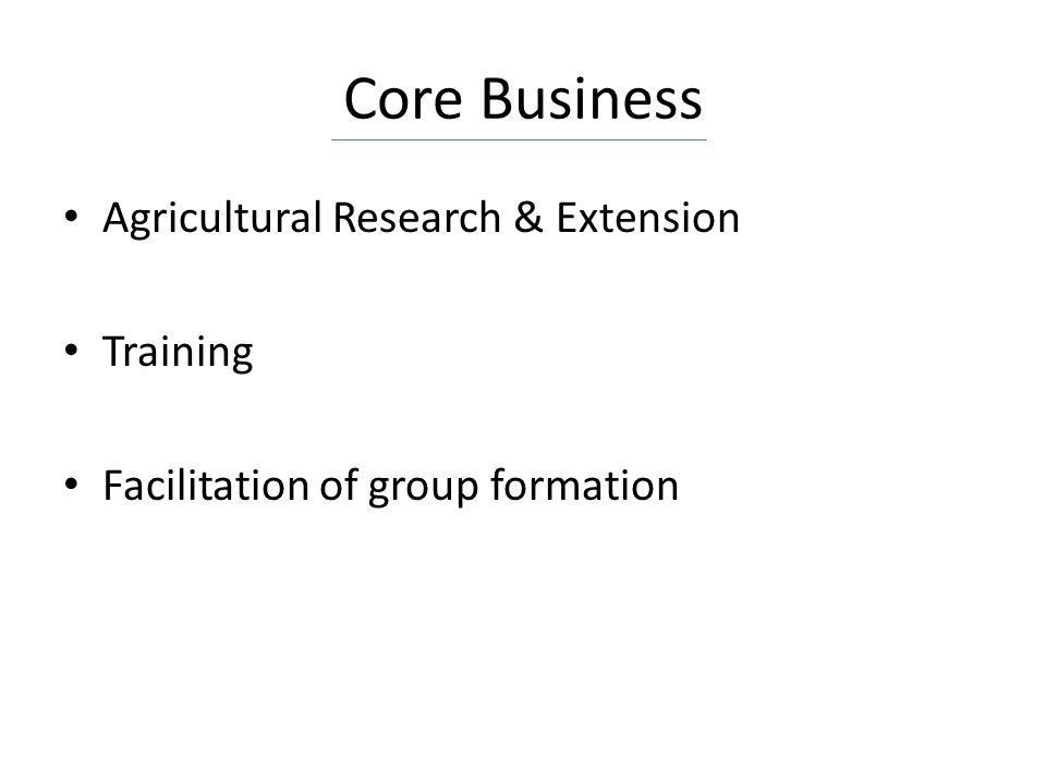 Core Business Agricultural Research & Extension Training Facilitation of group formation
