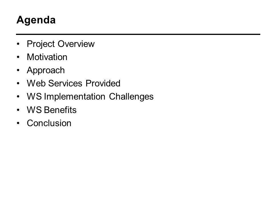 Agenda Project Overview Motivation Approach Web Services Provided WS Implementation Challenges WS Benefits Conclusion
