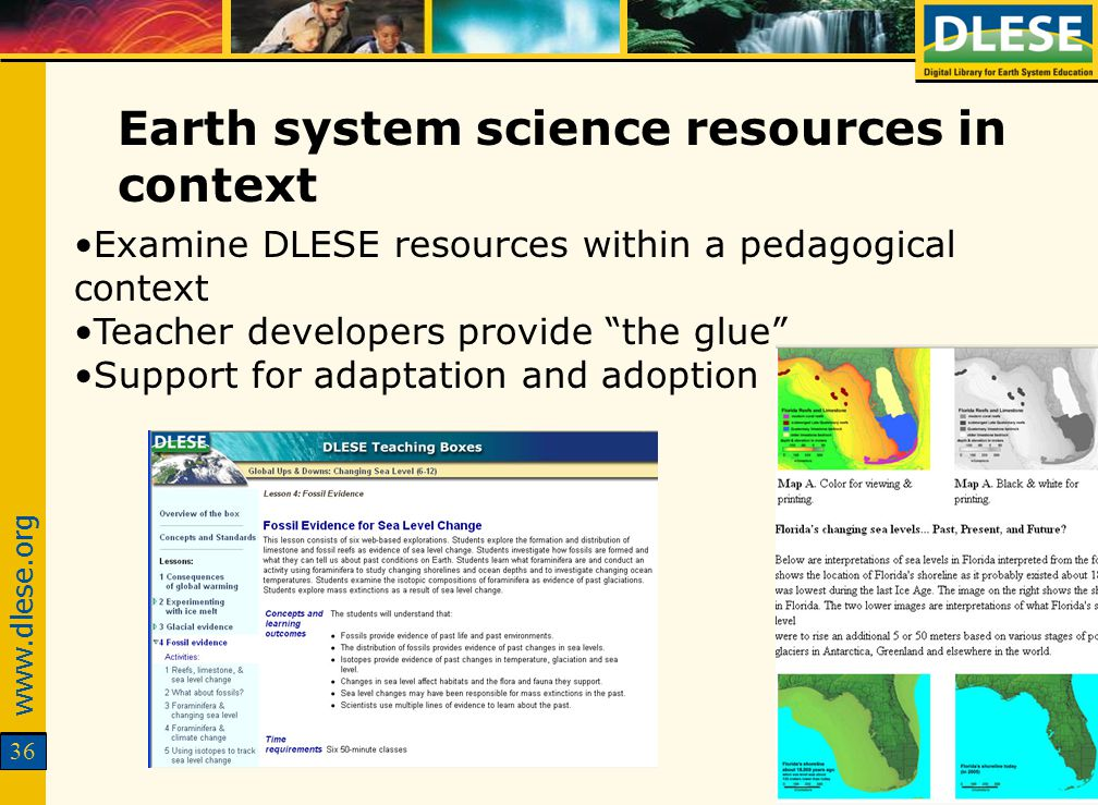 www.dlese.org 36 Examine DLESE resources within a pedagogical context Teacher developers provide the glue Support for adaptation and adoption Earth system science resources in context