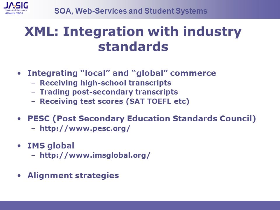 XML: Integration with industry standards Integrating local and global commerce –Receiving high-school transcripts –Trading post-secondary transcripts