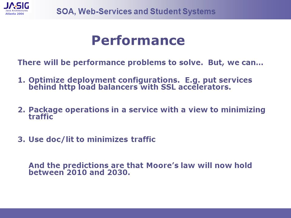 Performance There will be performance problems to solve. But, we can… 1.Optimize deployment configurations. E.g. put services behind http load balance