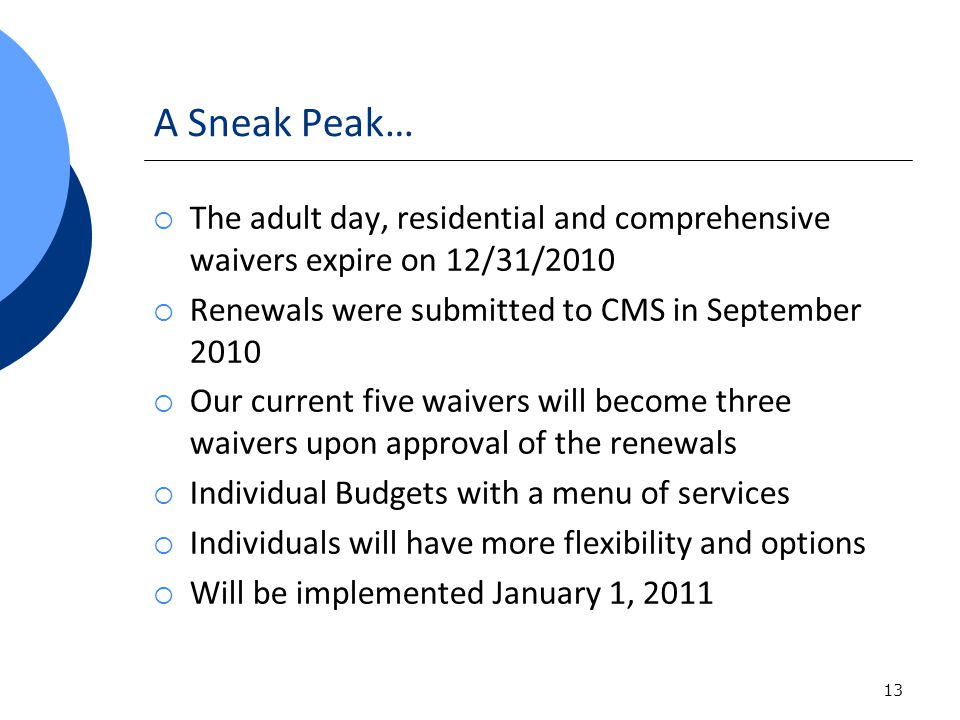 A Sneak Peak… 13 The adult day, residential and comprehensive waivers expire on 12/31/2010 Renewals were submitted to CMS in September 2010 Our curren