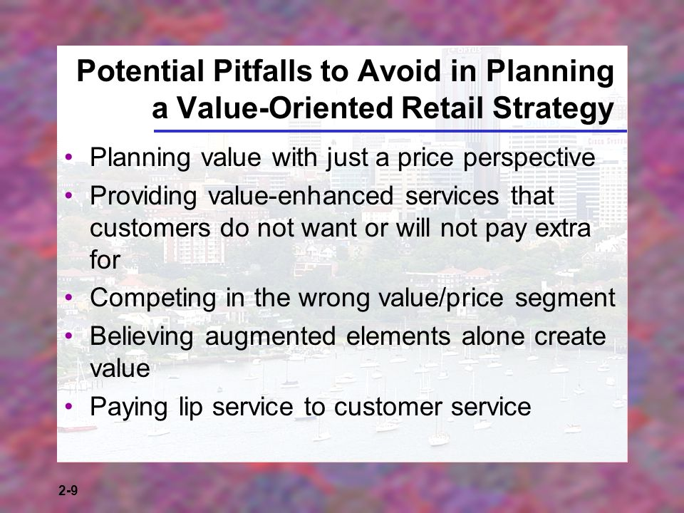 2-9 Potential Pitfalls to Avoid in Planning a Value-Oriented Retail Strategy Planning value with just a price perspective Providing value-enhanced ser