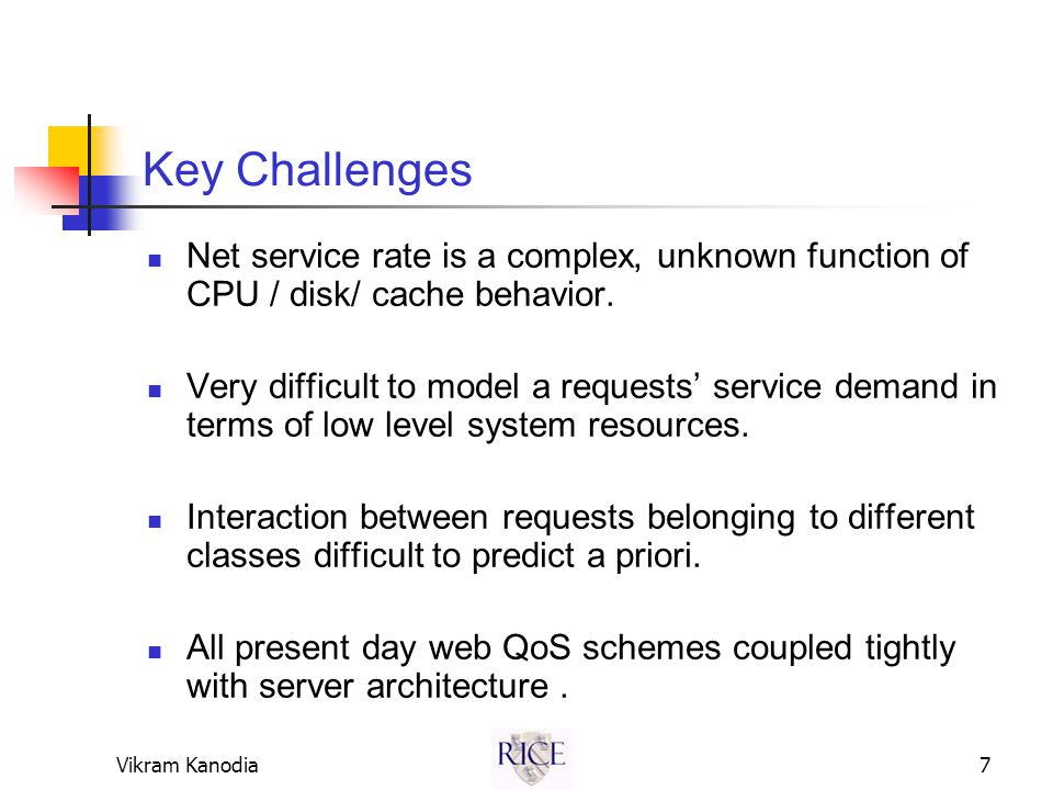 Vikram Kanodia7 Key Challenges Net service rate is a complex, unknown function of CPU / disk/ cache behavior.