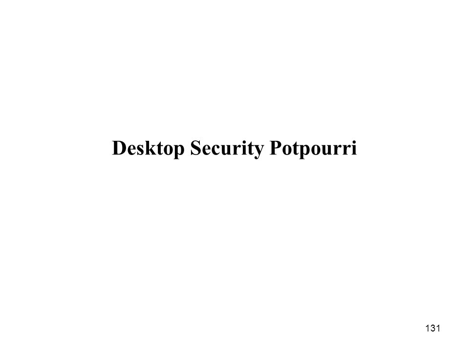 131 Desktop Security Potpourri