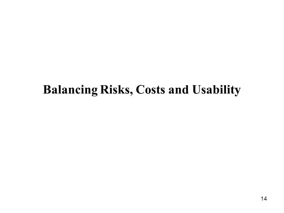 14 Balancing Risks, Costs and Usability