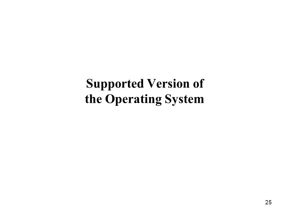 25 Supported Version of the Operating System