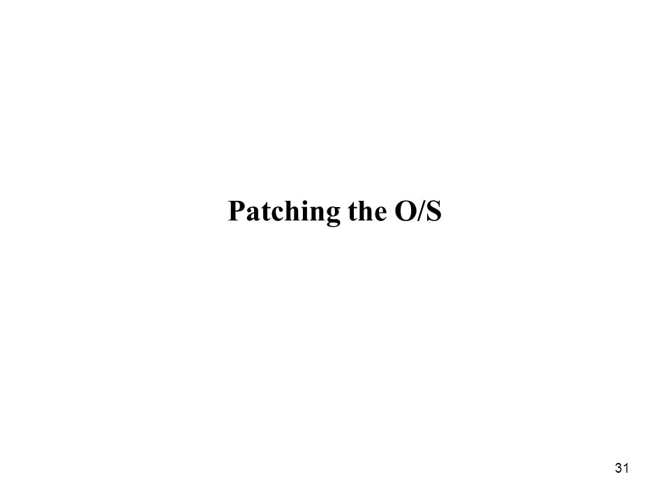 31 Patching the O/S
