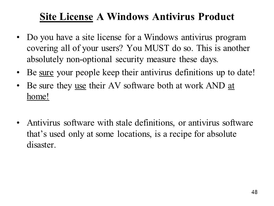 48 Site License A Windows Antivirus Product Do you have a site license for a Windows antivirus program covering all of your users.