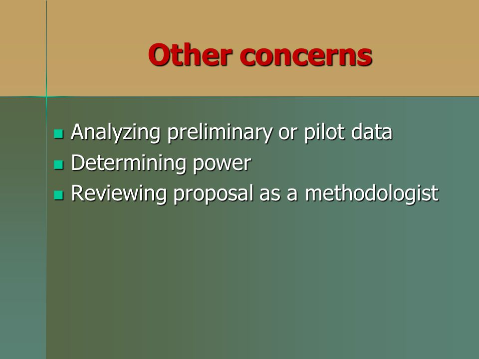 Analyzing preliminary or pilot data Analyzing preliminary or pilot data Determining power Determining power Reviewing proposal as a methodologist Revi