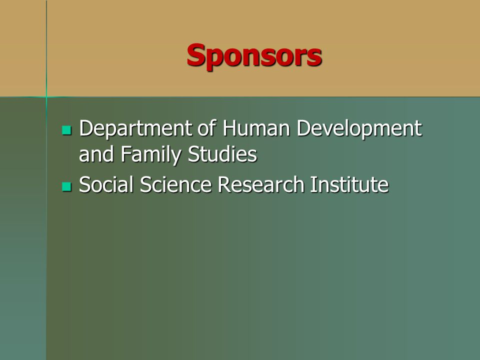 Department of Human Development and Family Studies Department of Human Development and Family Studies Social Science Research Institute Social Science Research Institute Sponsors