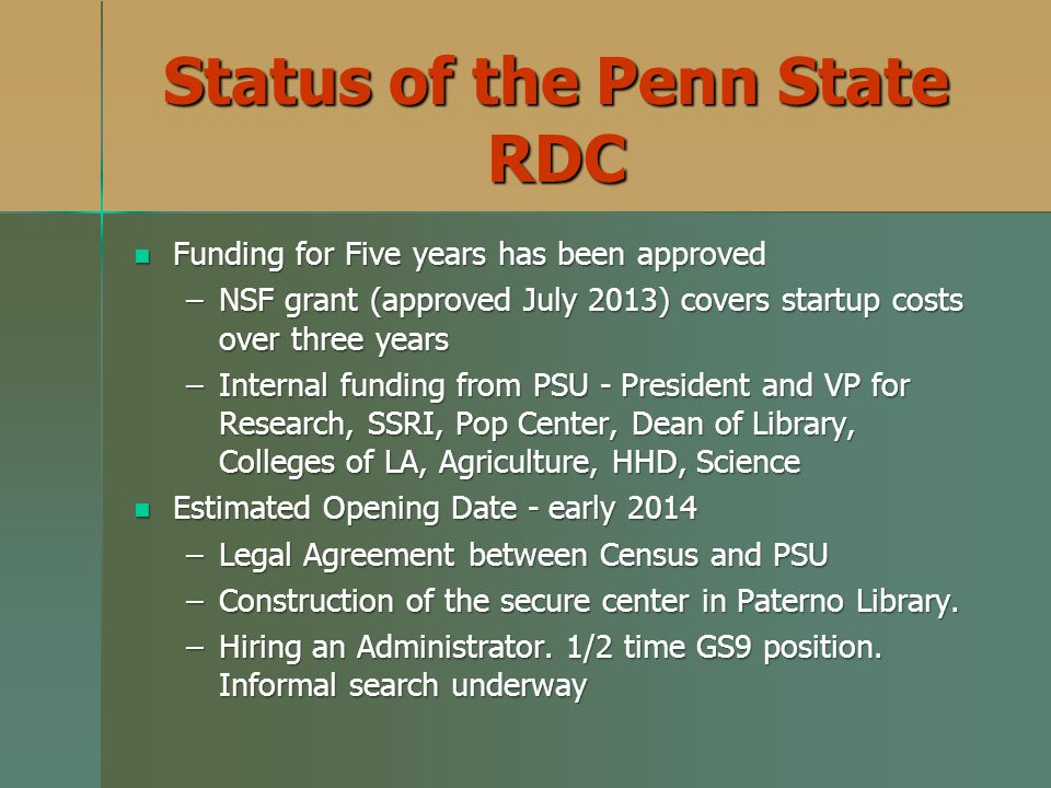 Status of the Penn State RDC Funding for Five years has been approved Funding for Five years has been approved –NSF grant (approved July 2013) covers