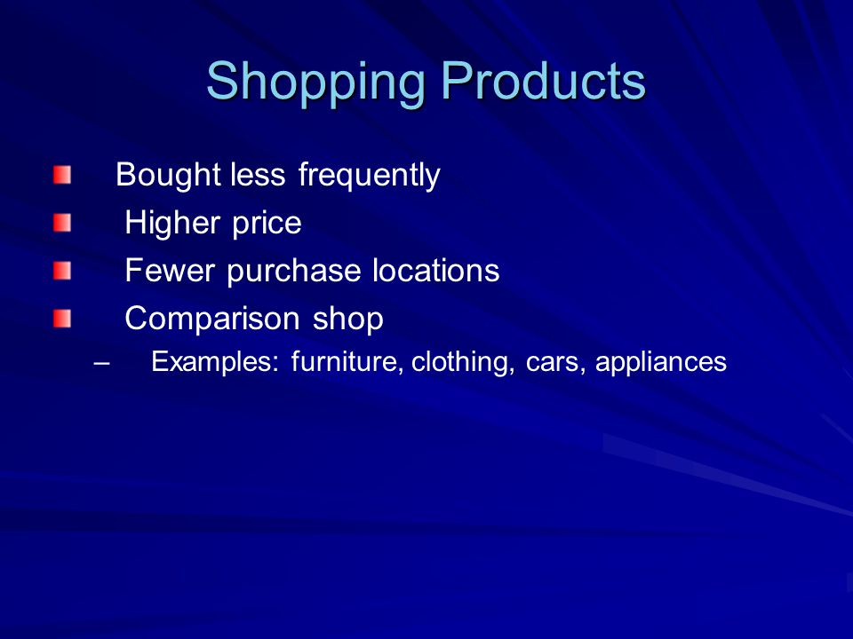 Specialty Products Special purchase efforts High price Unique characteristics Brand identification Few purchase locations – –Examples: Lamborghini, Rolex Watch
