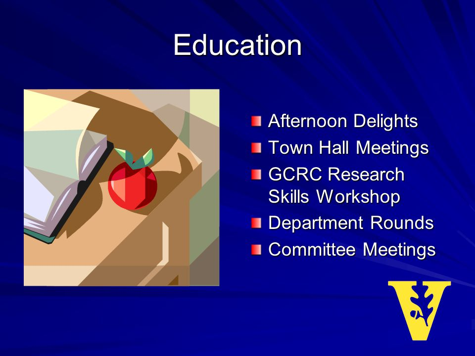 Education Afternoon Delights Town Hall Meetings GCRC Research Skills Workshop Department Rounds Committee Meetings