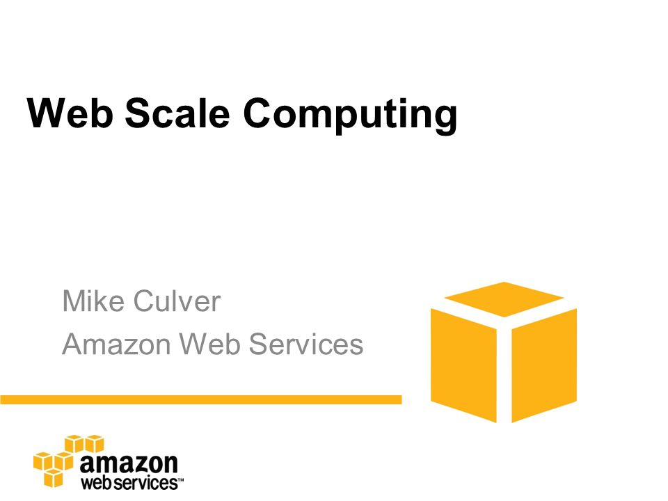 Web Scale Computing Mike Culver Amazon Web Services