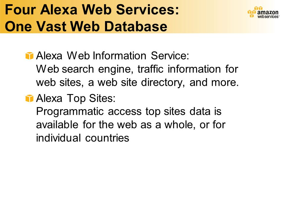 Four Alexa Web Services: One Vast Web Database Alexa Web Information Service: Web search engine, traffic information for web sites, a web site directory, and more.