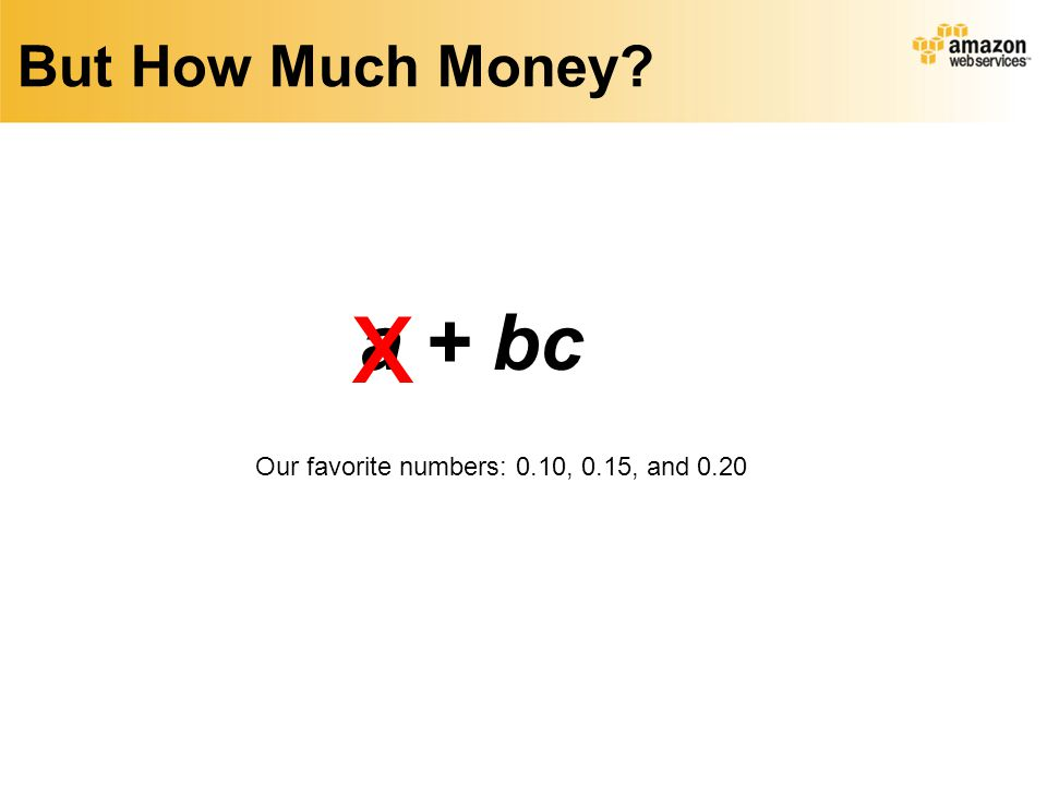 But How Much Money? Our favorite numbers: 0.10, 0.15, and 0.20 x