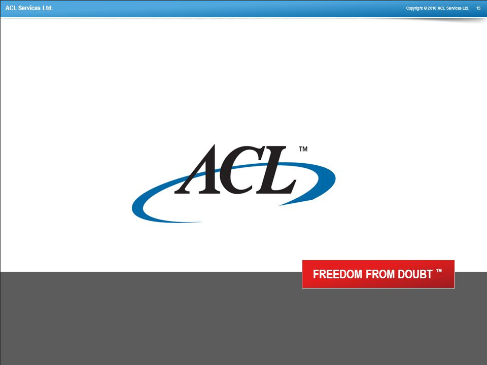 Copyright © 2010 ACL Services Ltd. 15 ACL Services Ltd. FREEDOM FROM DOUBT