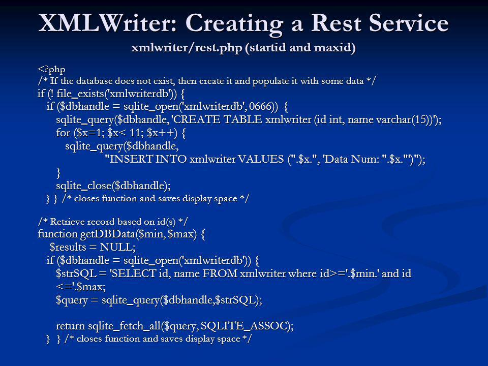 XMLWriter: Creating a Rest Service xmlwriter/rest.php (startid and maxid) <?php /* If the database does not exist, then create it and populate it with