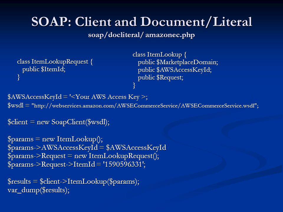 SOAP: Client and Document/Literal soap/docliteral/ amazonec.php $AWSAccessKeyId = ' ; $wsdl =