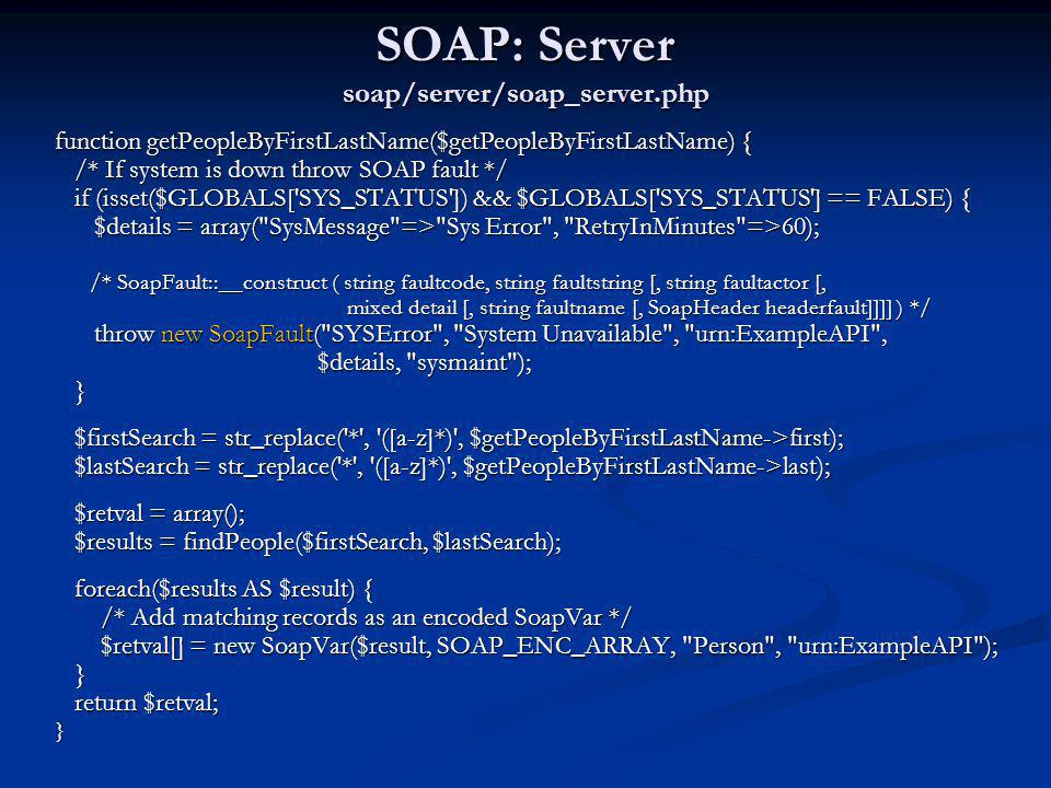 SOAP: Server soap/server/soap_server.php function getPeopleByFirstLastName($getPeopleByFirstLastName) { /* If system is down throw SOAP fault */ /* If