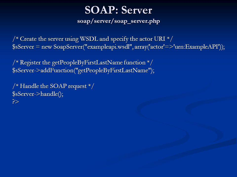 SOAP: Server soap/server/soap_server.php /* Create the server using WSDL and specify the actor URI */ $sServer = new SoapServer(