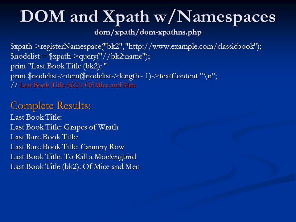 DOM and Xpath w/Namespaces dom/xpath/dom-xpathns.php $xpath->registerNamespace(