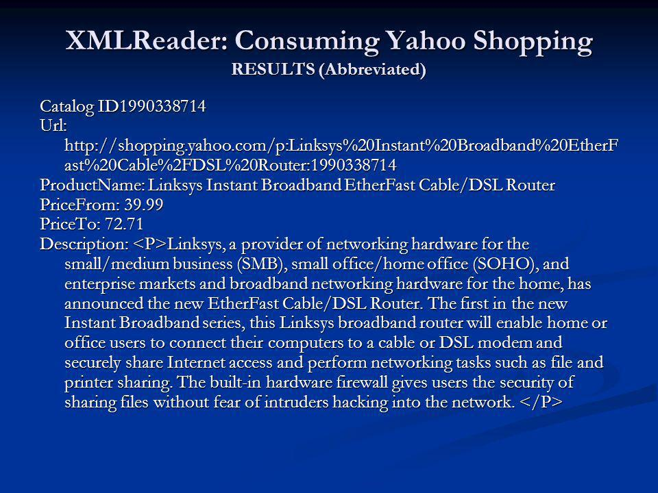 XMLReader: Consuming Yahoo Shopping RESULTS (Abbreviated) Catalog ID1990338714 Url: http://shopping.yahoo.com/p:Linksys%20Instant%20Broadband%20EtherF