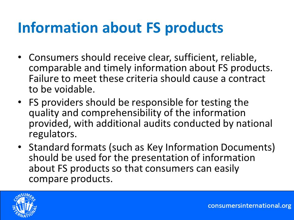 Information about FS products Consumers should receive clear, sufficient, reliable, comparable and timely information about FS products. Failure to me
