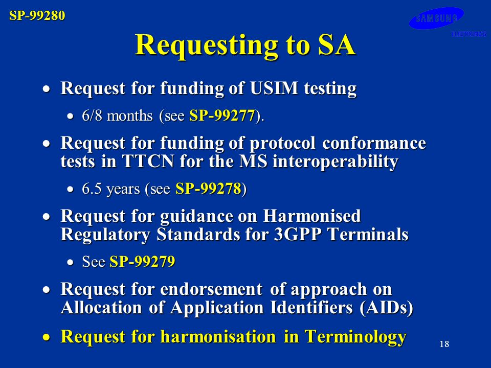 SP-99280 18 Requesting to SA Request for funding of USIM testing Request for funding of USIM testing 6/8 months (see SP-99277).
