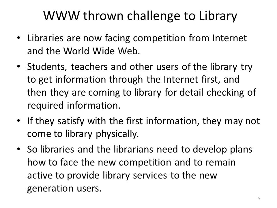 9 WWW thrown challenge to Library Libraries are now facing competition from Internet and the World Wide Web.