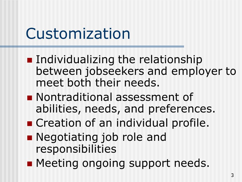 3 Customization Individualizing the relationship between jobseekers and employer to meet both their needs.
