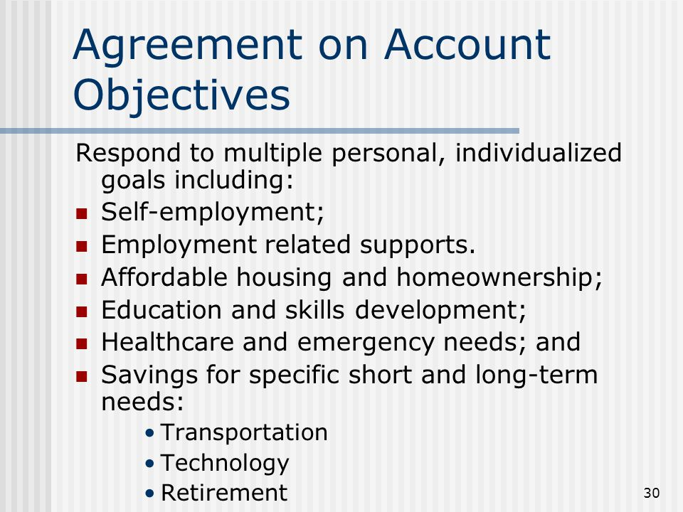 30 Agreement on Account Objectives Respond to multiple personal, individualized goals including: Self-employment; Employment related supports.