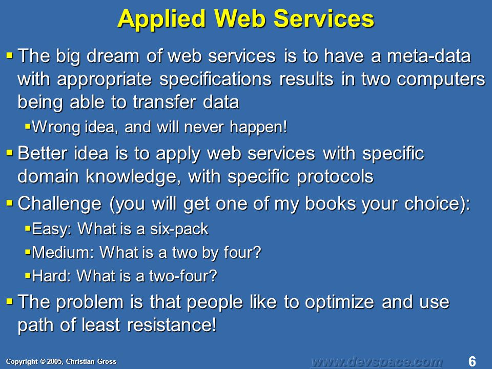 Copyright © 2005, Christian Gross 37 In Conclusion The future is the NET and major companies are making major investments The future is the NET and major companies are making major investments Instead of a single protocol there are multiple protocols like ATOM, RSS, SOAP, WSDL, and REST Instead of a single protocol there are multiple protocols like ATOM, RSS, SOAP, WSDL, and REST The data and service is not yours, you are a client and subject to the terms of the web service provider The data and service is not yours, you are a client and subject to the terms of the web service provider It is a good way to provide pre-packaged functionality It is a good way to provide pre-packaged functionality There are other publicly available web services at the URL http://www.xmethods.net There are other publicly available web services at the URL http://www.xmethods.nethttp://www.xmethods.net