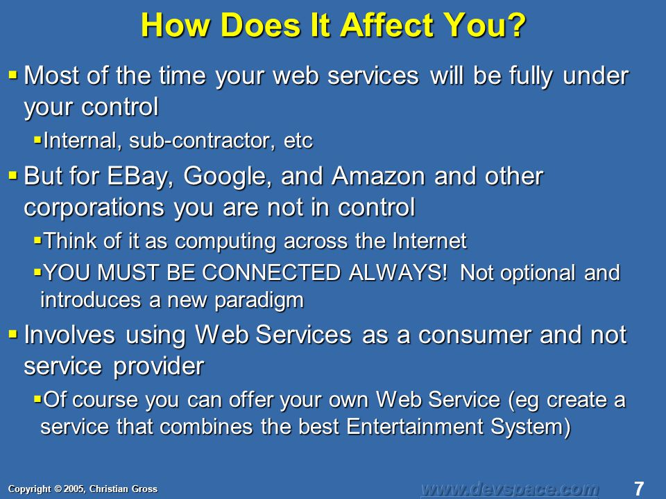 Copyright © 2005, Christian Gross 28 Amazon SDK (cont.) Amazon has three main services Amazon has three main services Amazon store: Used to browse and search for products Amazon store: Used to browse and search for products Amazon Alexa Service: A search engine used to search for information Amazon Alexa Service: A search engine used to search for information Amazon Simple Queuing Services: Used to send queued packets, essentially an email service without the email Amazon Simple Queuing Services: Used to send queued packets, essentially an email service without the email Amazon was one of the first to implement REST, and offers both (SOAP, and REST) Amazon was one of the first to implement REST, and offers both (SOAP, and REST) Geared towards using XSLT Geared towards using XSLT Amazon provides additional tools such as: Amazon provides additional tools such as: XML Scratch Pad: A tool used to create Amazon requests in XML without having to code the XML yourself XML Scratch Pad: A tool used to create Amazon requests in XML without having to code the XML yourself XPath XSLT Tool: A tool based on the Amazon Web Services used to generate XPath and XSLT documents XPath XSLT Tool: A tool based on the Amazon Web Services used to generate XPath and XSLT documents XSLT is often used in conjunction with REST and is very popular XSLT is often used in conjunction with REST and is very popular
