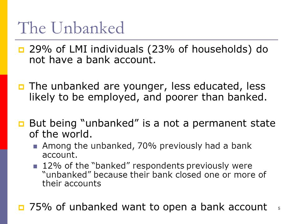 5 The Unbanked 29% of LMI individuals (23% of households) do not have a bank account.