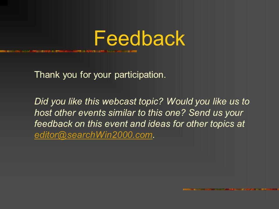 Feedback Thank you for your participation. Did you like this webcast topic.