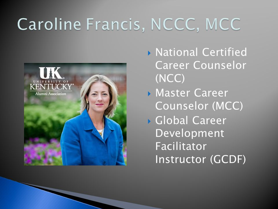 National Certified Career Counselor (NCC) Master Career Counselor (MCC) Global Career Development Facilitator Instructor (GCDF)