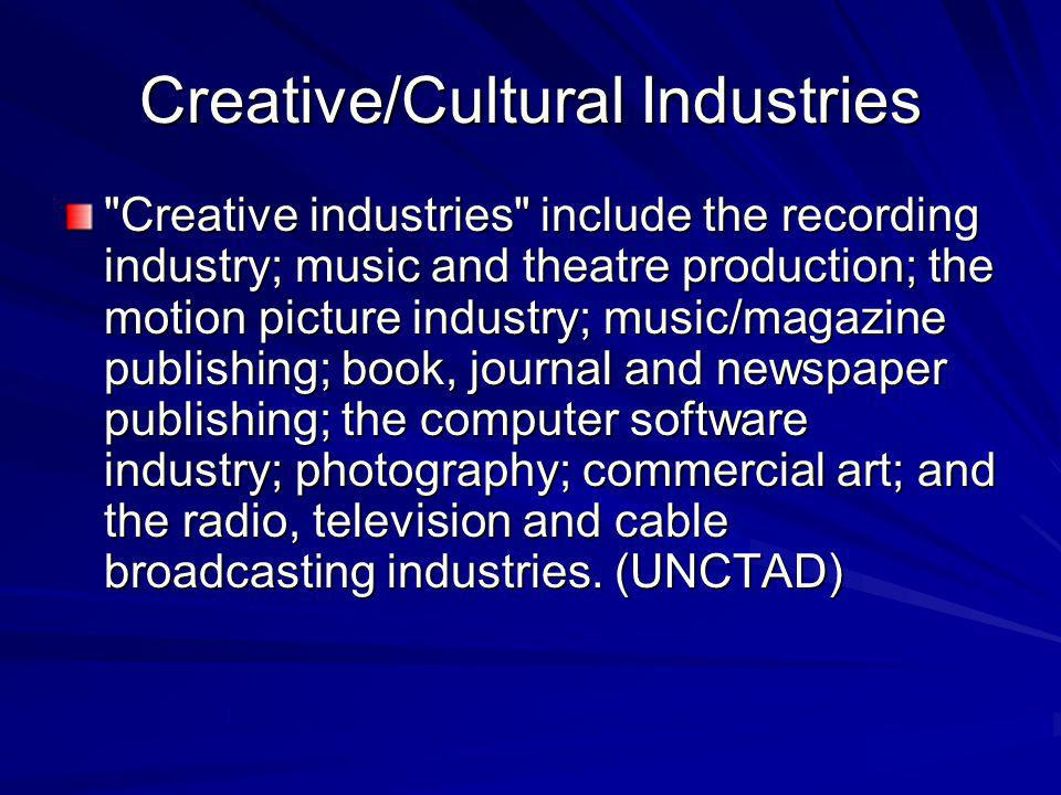 Creative/Cultural Industries Creative industries include the recording industry; music and theatre production; the motion picture industry; music/magazine publishing; book, journal and newspaper publishing; the computer software industry; photography; commercial art; and the radio, television and cable broadcasting industries.