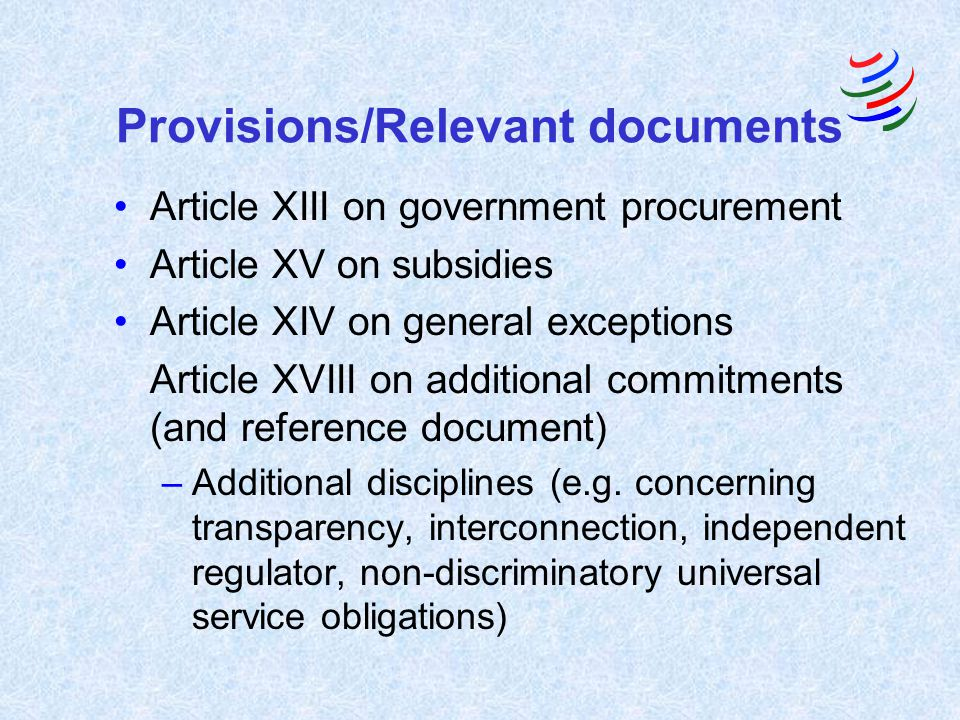 Provisions/Relevant documents Article XIII on government procurement Article XV on subsidies Article XIV on general exceptions Article XVIII on additi