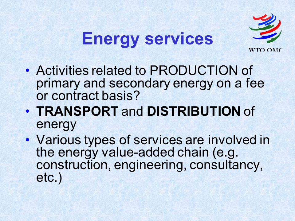 Energy services Activities related to PRODUCTION of primary and secondary energy on a fee or contract basis.