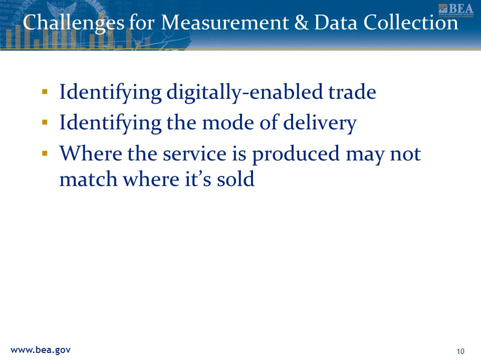 www.bea.gov 10 Challenges for Measurement & Data Collection Identifying digitally-enabled trade Identifying the mode of delivery Where the service is