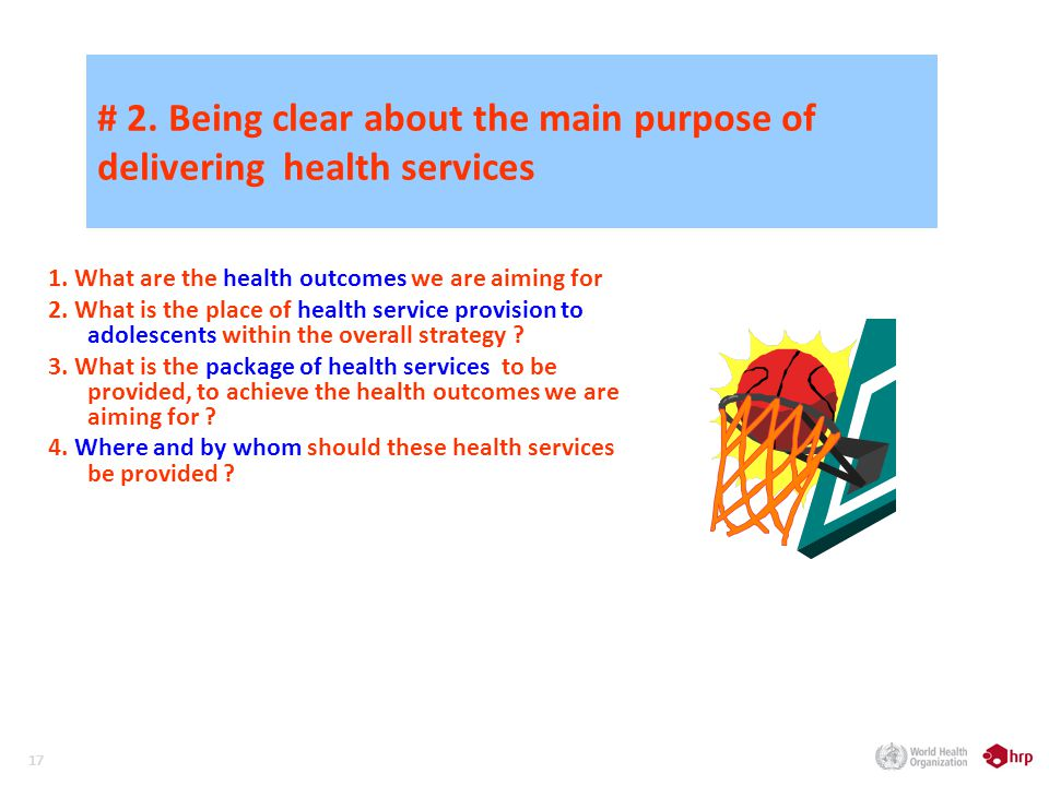 17 # 2. Being clear about the main purpose of delivering health services 1.